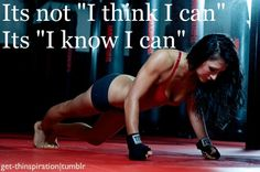 """it's not """"I think I can"""", it's """"I know I can""""."""