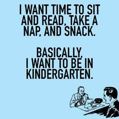 I want to be in kindergarten.