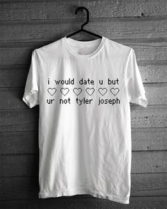 I Would Date You But You're Not Tyler Joseph by HeyYoungBlood