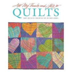 All My Thanks and Love to Quilts: Art Quilts Created by Keiko Goke: Keiko Goke: 9781574214253: Amazon.com: Books