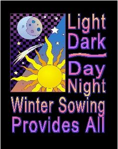 Winter Sowing and Light Requirements - If you are curious about Winter Sowing this is a great article.