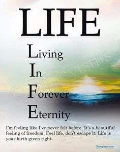 """The Buseyism LIFE stands for Living In Forever Eternity """"I'm feeling like I've never felt before. It's a beautiful feeling of freedom. Feel life, don't escape it. Life is your birth given right. Birth Giving, Wise Words, Freedom, Feelings, Sayings, Bible, Study, Beautiful, Funny"""
