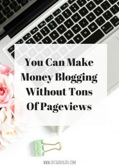 You Can Make Money Blogging Without Tons Of Pageviews