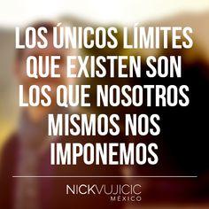 """""""Los únicos límites que existen son los que nosotros mismos nos imponemos"""" - Nick Vujicic"""