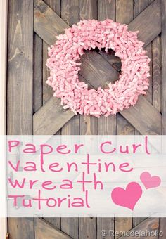 Paper Curl Wreath Tutorial Great for Valentines #wreath #tutorial