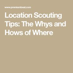 Location Scouting Tips: The Whys and Hows of Where Pre Production, Filming Locations, Scouting, Looks Cool, Filmmaking, Tips, Cinema, Counseling