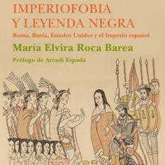 Imperiofobia y leyenda negra : Roma, Rusia, Estados Unidos y el Imperio español / María Elvira Roca Barea ; Prólogo de Arcadi Espada