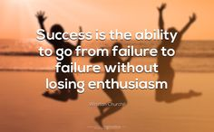 Success is the ability to go from failure to failure without losing enthusiasm. - Winston Churchill