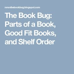 The Book Bug: Parts of a Book, Good Fit Books, and Shelf Order