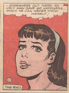 "Comic Girls Say.. '..Somewhere out there... An ugly man gave me happiness.. wich he can never know himself ! "" #comic #vintage"
