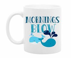 Mornings Blow Funny Mug - Unique Gift Idea - Whale Coffee or Tea Cup - Funny Gift Idea - Fun Quote - Office, Birthday, or Christmas Gift