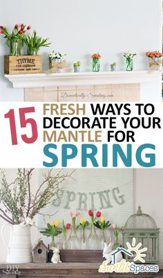 15 Fresh Ways to Decorate Your Mantel for Spring