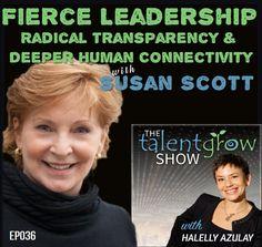 Fierce leadership, radical transparency, & deep human connectivity w/ Susan Scott on the TalentGrow Show podcast