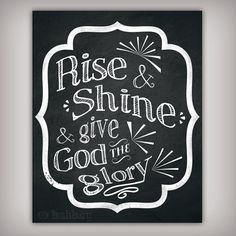 Rise and Shine and Give God the Glory Art Print by BuhbayQuotes Chalk It Up, Chalk Art, Chalkboard Verse, Chalkboard Fabric, Rise And Shine Cafe, Arise And Shine, Lord And Savior, Praise The Lords, Bible Verses Quotes
