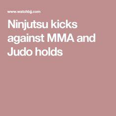 Ninjutsu kicks against MMA and Judo holds