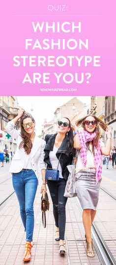 Which fashion girl stereotype are you? Take the quiz to find out! Early trend adopter oh yaaa baby