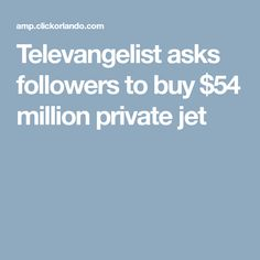 472a4ff27a Televangelist asks followers to buy  54 million private jet