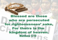 Matthew 5:10 Blessed are they which are persecuted for righteousness' sake: for theirs is the kingdom of heaven.