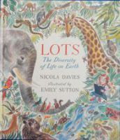 Lots Nicola Davies and Emily Sutton Walker Books Subtitled 'The Diversity of Life on Earth' the enchanting large-sized book looks at biodiversity and interdependence on our planet. The 'LOTS' herei…