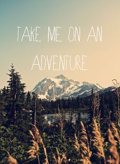 take me on an adventure | Tumblr