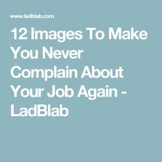 12 Images To Make You Never Complain About Your Job Again - LadBlab