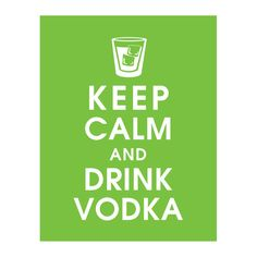 Keep Calm and Drink Vodka (when all else fails)