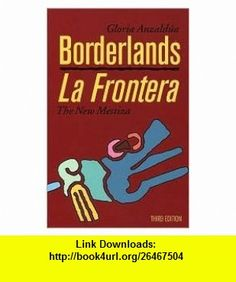 Borderlands/La Frontera 3th (third) edition Text Only Gloria Anzald�a ,   ,  , ASIN: B004NSROOK , tutorials , pdf , ebook , torrent , downloads , rapidshare , filesonic , hotfile , megaupload , fileserve