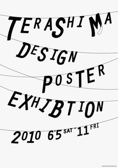 WORKS | Terashima Design Co.Terashima Design Poster Exhibition 2010  AD,D Syun Morikawa  ADV Terashima Design Co.
