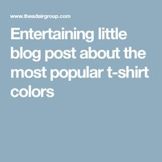 Entertaining little blog post about the most popular t-shirt colors