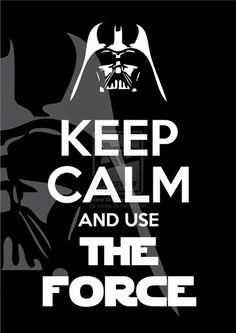 Keep Calm And Use The Force Art