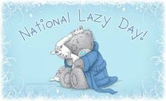 National lazy day..August 10.. (will have to remember to celebrate!!)