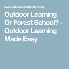 Outdoor Learning Or Forest School? - Outdoor Learning Made Easy