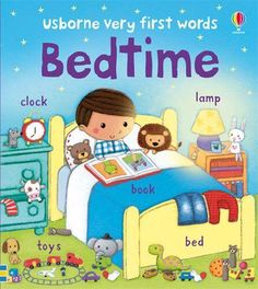 """""""Very first words bedtime"""" A charmingly illustrated bedtime board book for babies and toddlers, perfect for sharing or for children to enjoy by themselves. Scenes include teatime, tidying away toys, bathtime and storytime, with labels to help word recognition."""