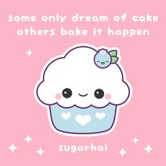 Kawaii cupcake pun of encouragement: some only dream of cake, others bake it happen.