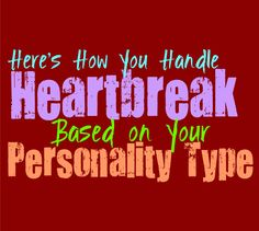 Here's How You Handle Heartbreak, Based on Your Personality Type - Personality Growth Istj Personality, Personality Growth, Myers Briggs Personality Types, Entp And Intj, Infp, How To Handle Depression, Postpartum Depression Symptoms, Myers Briggs Infj, Getting Over Someone