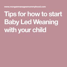 Tips for how to start Baby Led Weaning with your child