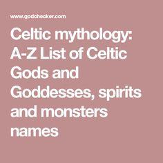 Celtic mythology: A-Z List of Celtic Gods and Goddesses, spirits and monsters names