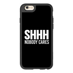 Shhh Nobody Cares Shut Up Be Quiet Leave Me Alone - iPhone 7 Case,... ($40) ❤ liked on Polyvore featuring accessories, tech accessories, phone cases, iphone case, iphone cover case, iphone hard case, iphone cases and apple iphone cases