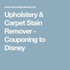 Upholstery & Carpet Stain Remover - Couponing to Disney