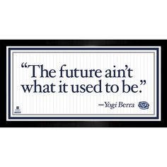 Yogi Berra Framed 4x8 Quote - 'The future ain't what it used to be'