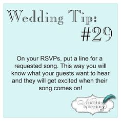 Wedding tip: Put a line on the RSVP's that lets the guests request a song for the reception. Good idea because you'll find out what your guests want to hear, plus they'll get excited when their song comes on. Love this idea!