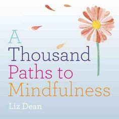 Mindfulness is about letting go of the stress around you and finding ways of being in the moment. The latest addition to the 'Thousand Paths' series provides inspiration and ways to keep you relaxed a