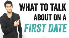 What To Talk About On A First Date (and what not to talk about)