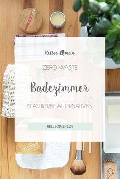 Zero Waste - Besser Leben ohne Plastik im Badezimmer | relleomein.de Zero Waste, Place Card Holders, Simple, Blog, Diy, Mindful, Recycling, Plastic, Future
