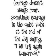courage, speaks to me!!