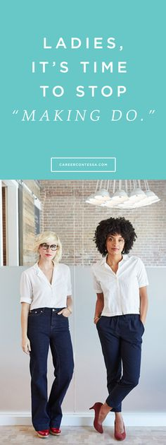 """Why do women so often feel like they need to """"make do"""" in crappy circumstances? 