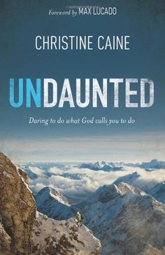 Undaunted: Daring to do what God calls you to do by Christine Caine,   A good read....some great reminders!