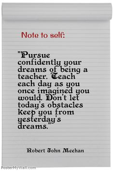 Pursue confidently your dreams of being a teacher...