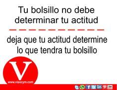 Tu bolsillo no debe determinar tu actitud, deja que tu actitud determine lo que tendrá tu bolsillo www.visocym.com