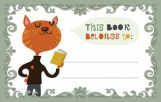 Cute printable bookplates (free): http://orangeyoulucky.blogspot.com/2009/06/bookplates-for-you.html